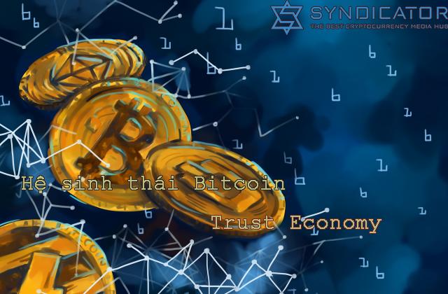 Nền kinh tế niềm tin & giá trị của Internet sẽ được thúc đẩy bởi blockchain, giống như Bitcoin.