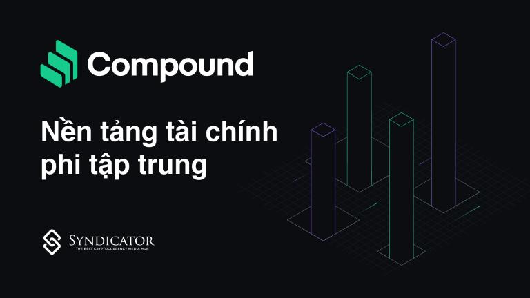 Giới thiệu Compound - Nền tảng tài chính phi tập trung (DeFi) | Syndicator