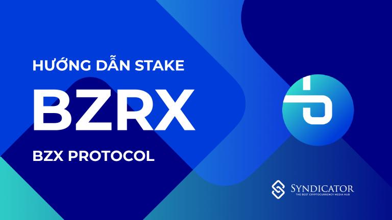 Hướng dẫn Stake token BZRX (bZx Protocol) | Syndicator