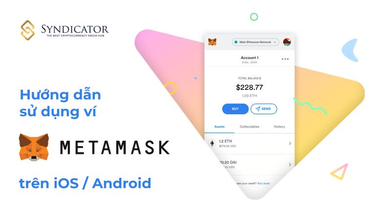 Hướng dẫn sử dụng ví Metamask trên iOS / Android | Syndicator