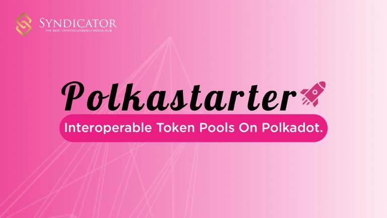 Polkastarter - Nền tảng giao dịch phi tập trung cho các pool token chuỗi chéo | Syndicator