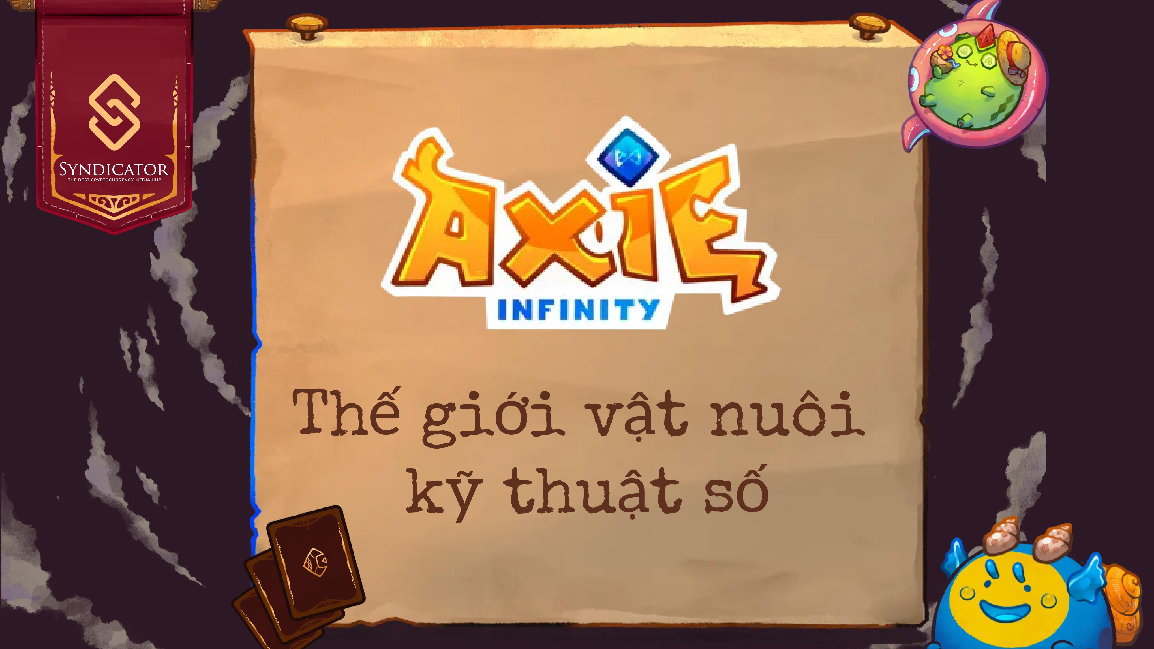 Axie Infinity (AXS) - Thế giới vật nuôi kỹ thuật số - Syndicator