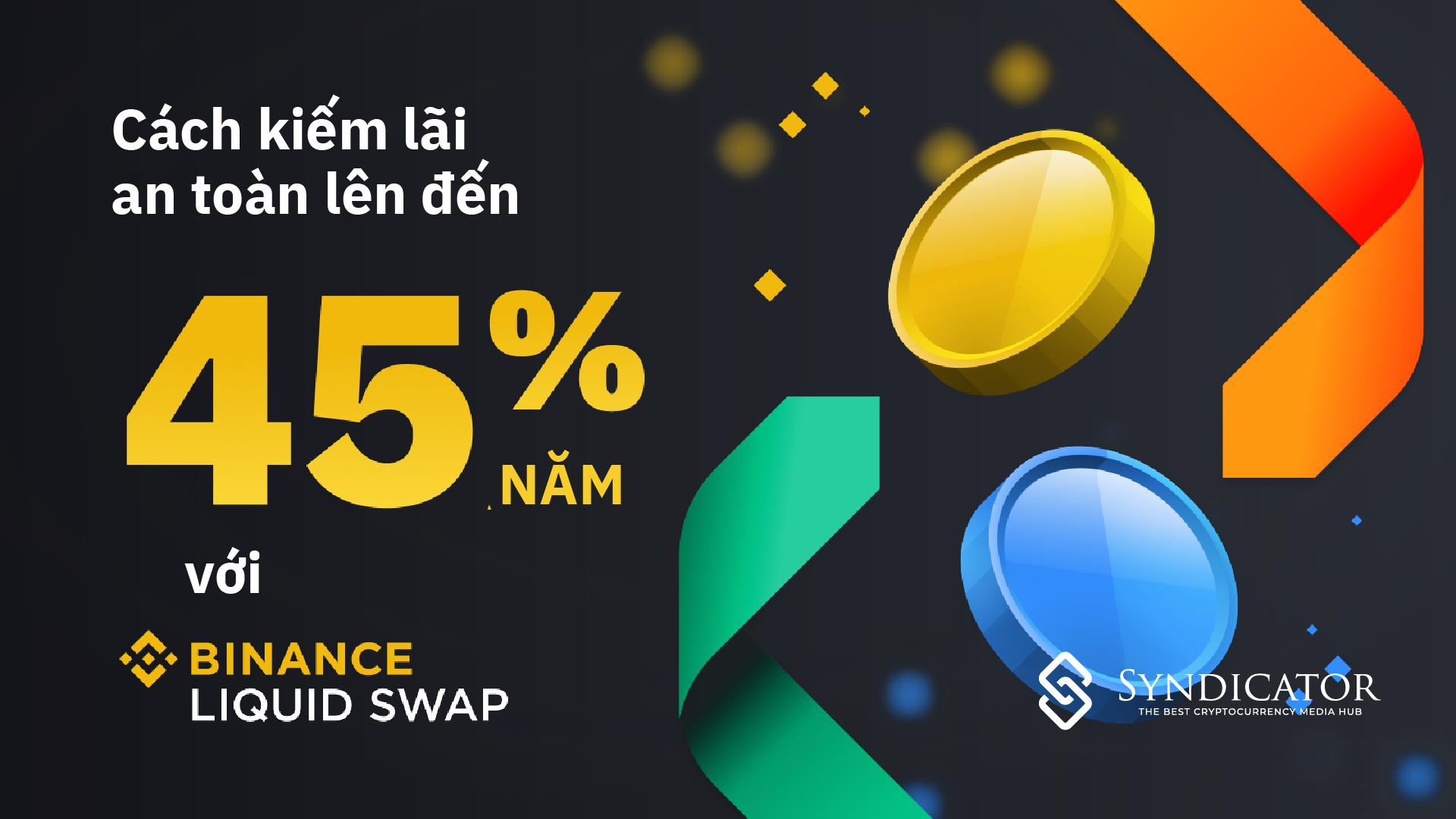 Cách kiếm lãi an toàn lên tới 45% năm với Binance Liquid Swap - Syndicator