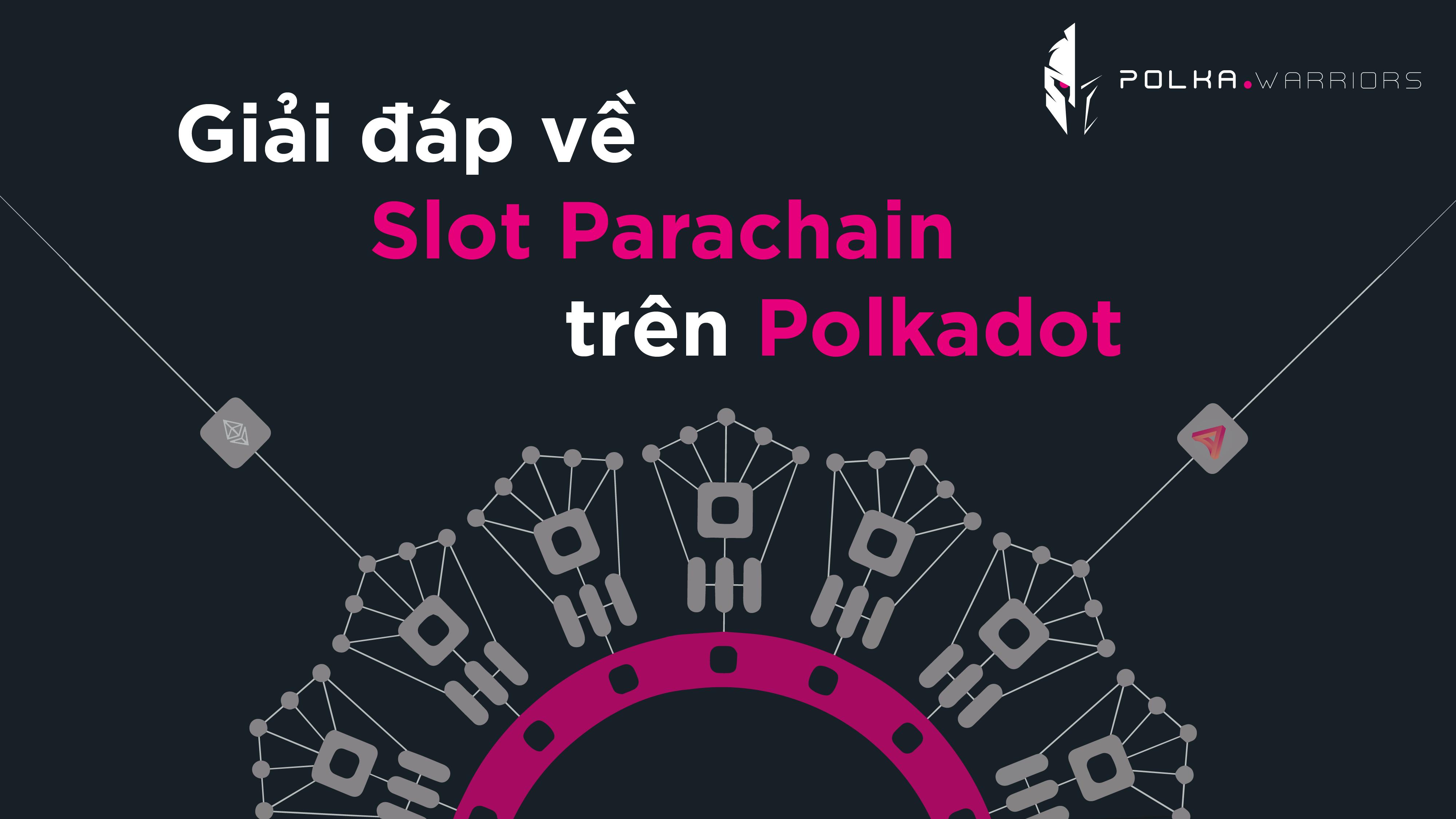 Giải đáp về Slot Parachain trên Polkadot - Syndicator