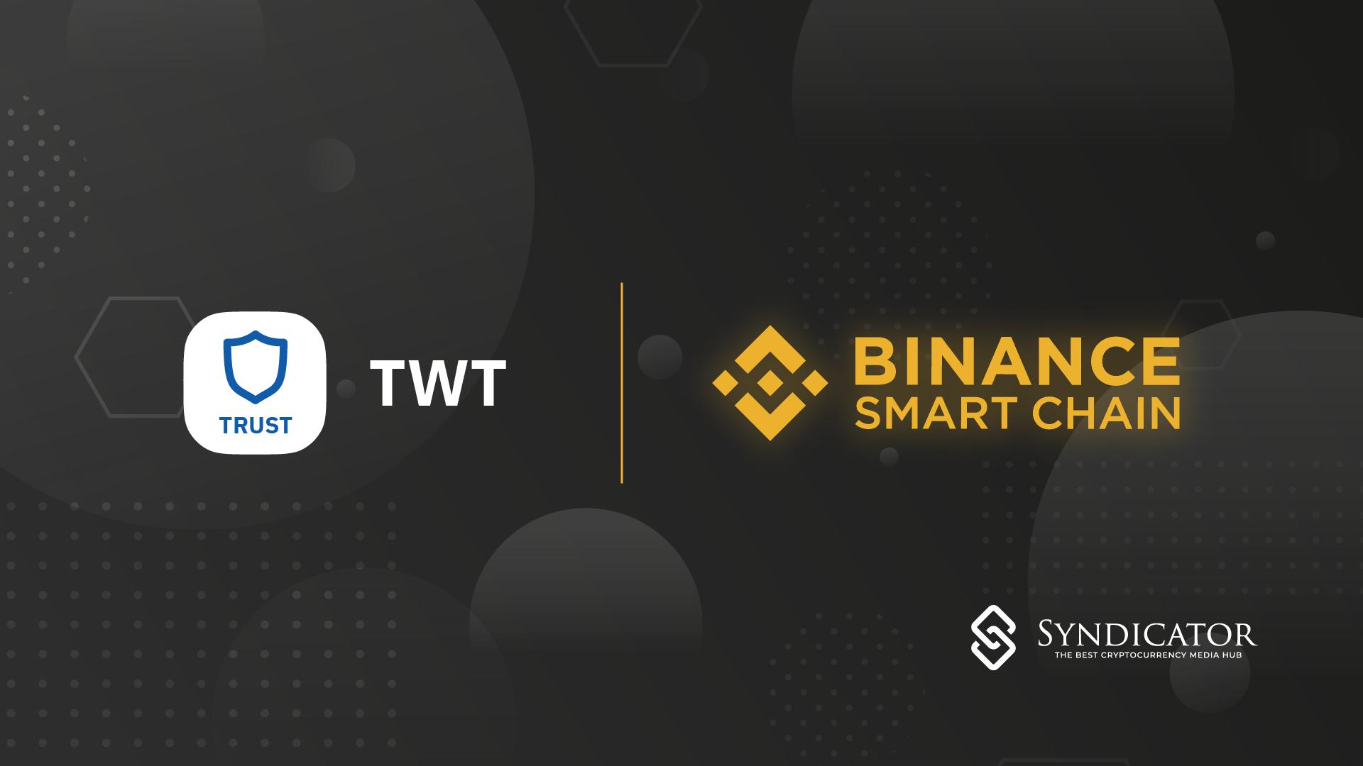 TWT hiện đã khả dụng trên Binance Smart Chain | Syndicator