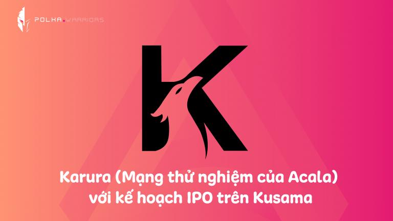 Karura (Mạng thử nghiệm của Acala) với kế hoạch IPO trên Kusama - Syndicator