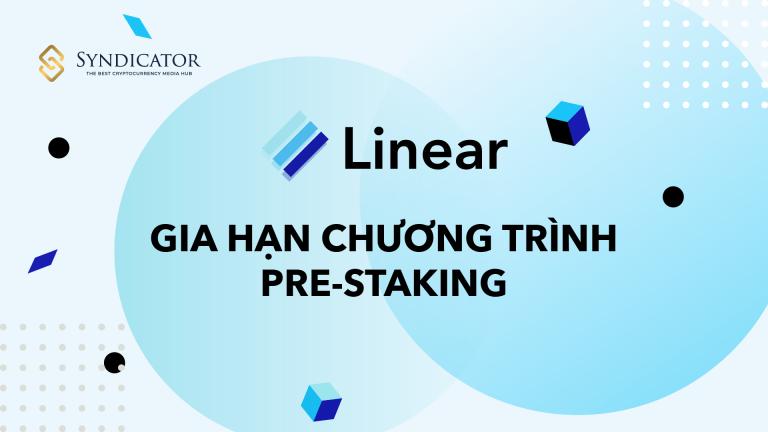 Linear Finance gia hạn chương trình Pre-Staking đến lúc ra mắt Mainnet - SYBN
