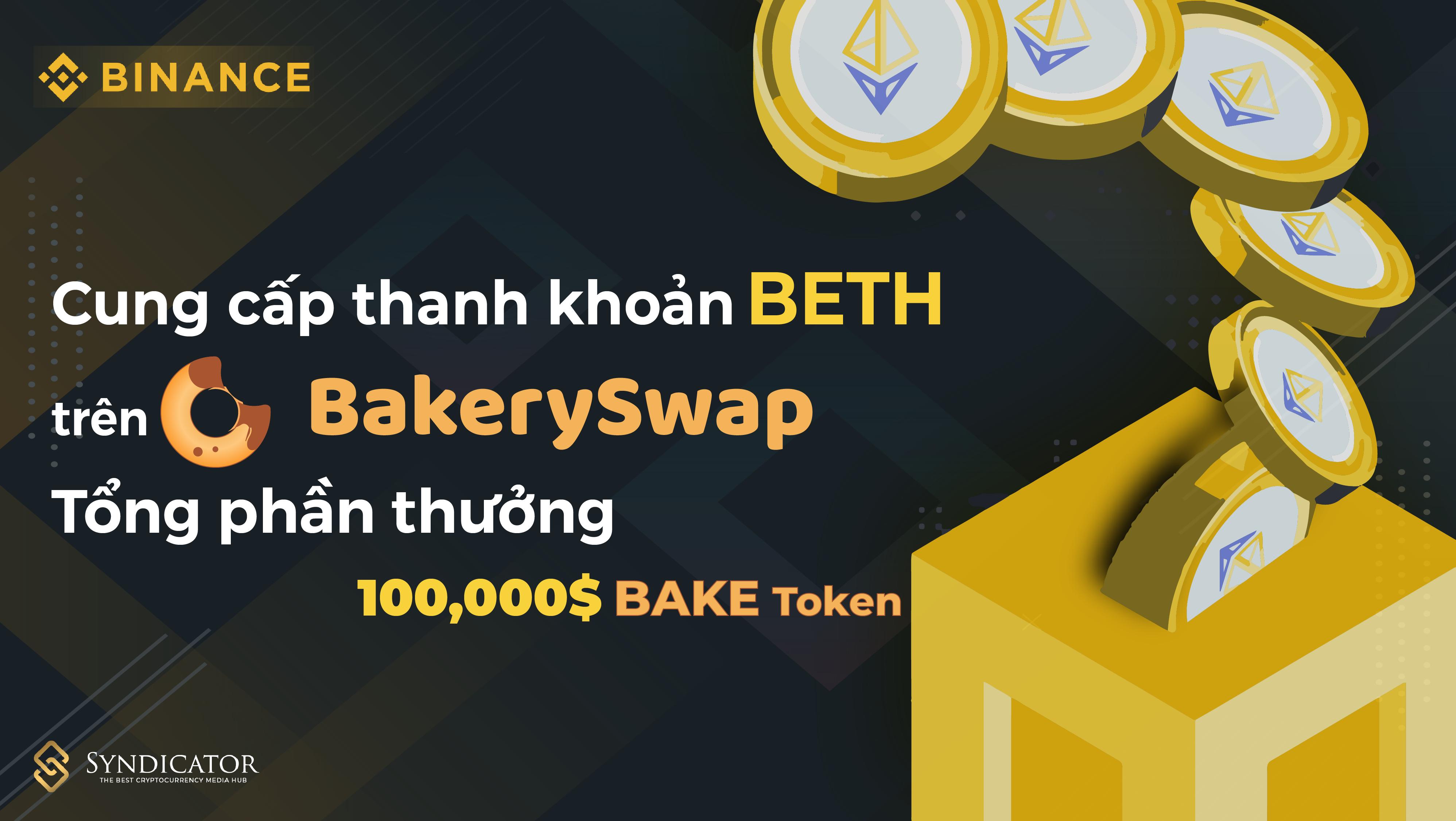 Cung cấp thanh khoản BETH trên BakerySwap với tổng phần thưởng 100,000$ BAKE Token - cung cấp thanh khoản bakeryswap - syndicator