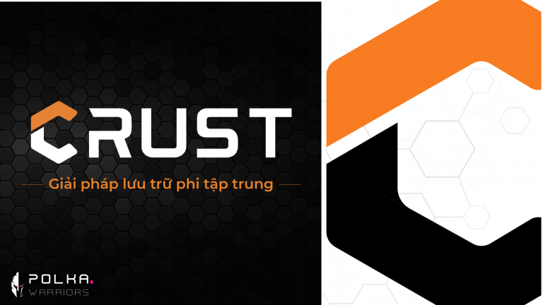 Crust Network: Giải pháp lưu trữ phi tập trung - PolkaWarriors - Syndicator