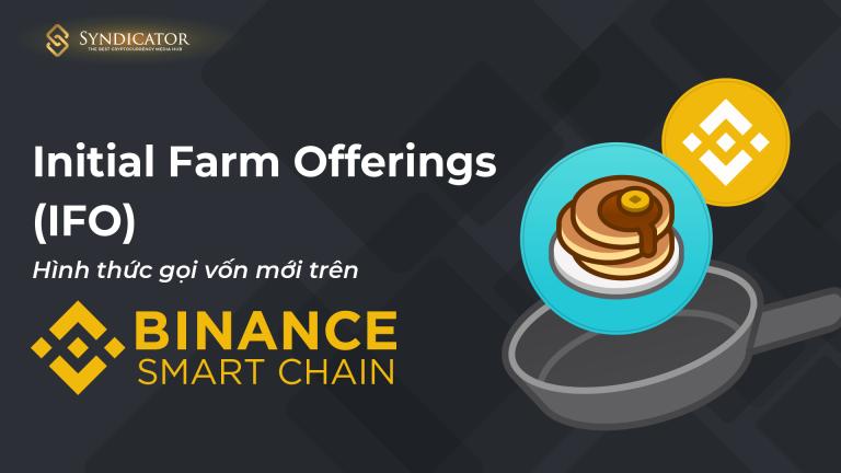 Initial Farm Offerings (IFO) - Hình thức gọi vốn mới trên Binance Smart Chain - Public sale pancake - syndicator