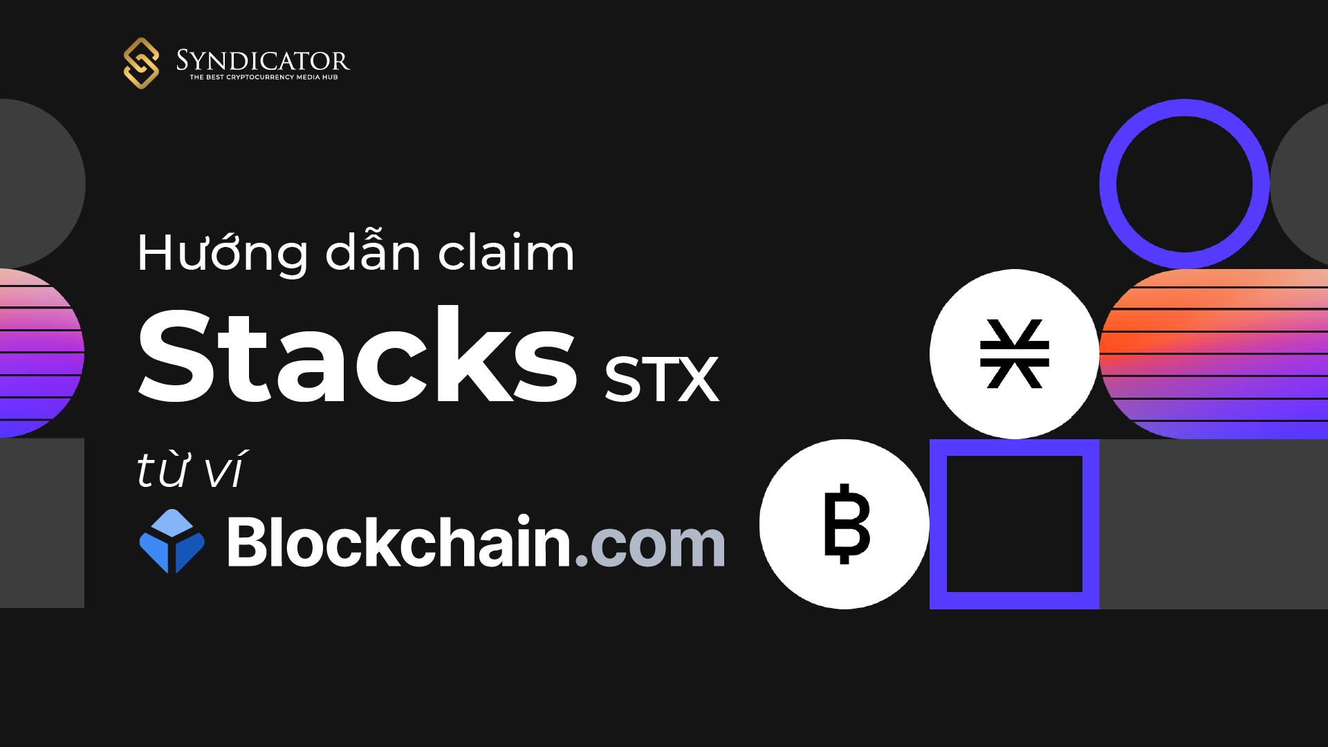 Hướng dẫn Claim Blockstack (STX) từ ví Blockchain.com - hiro wallet - backup phrase - syndicator