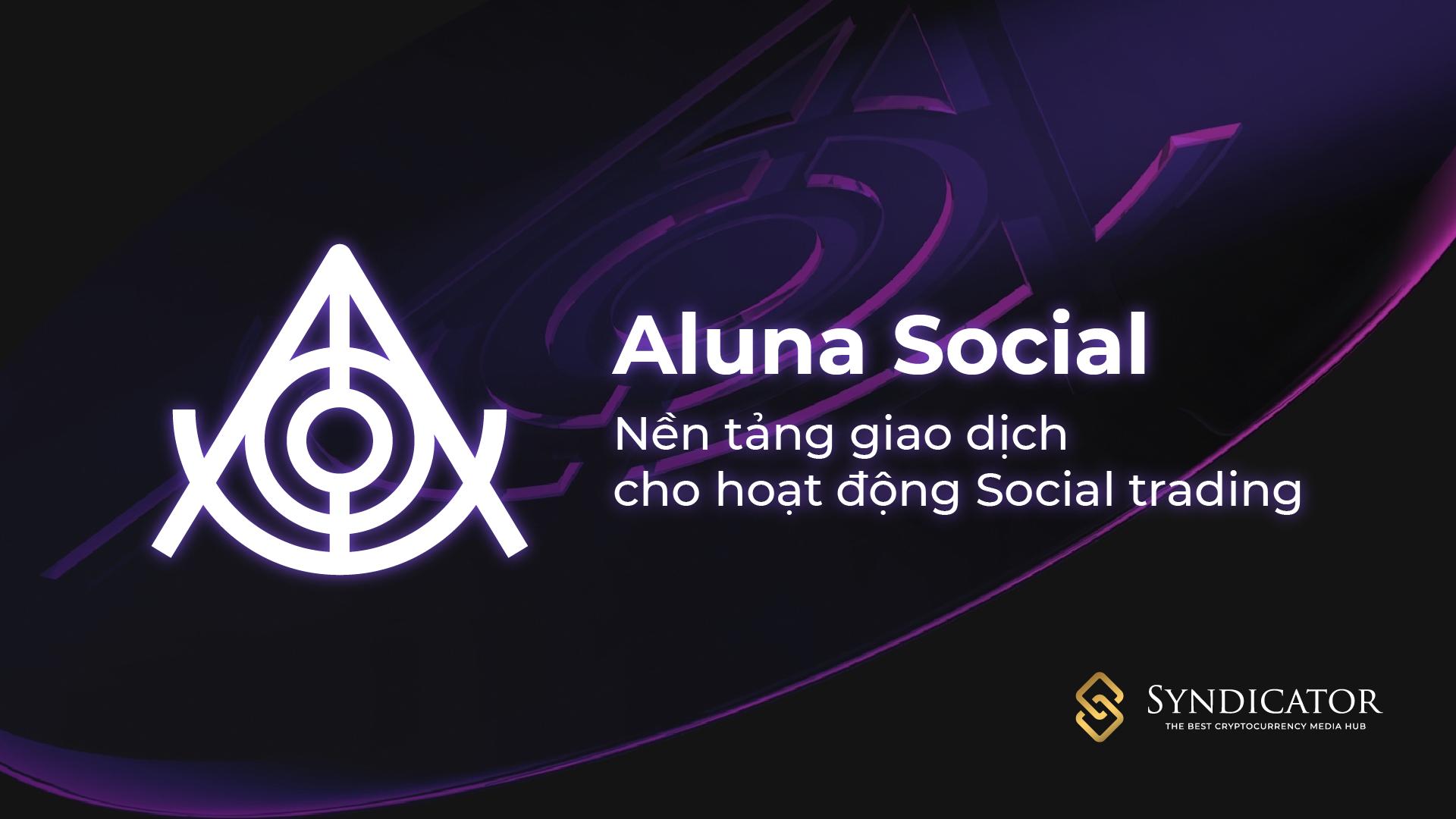 Aluna Social: Nền tảng giao dịch cho hoạt động Social trading - Syndicator
