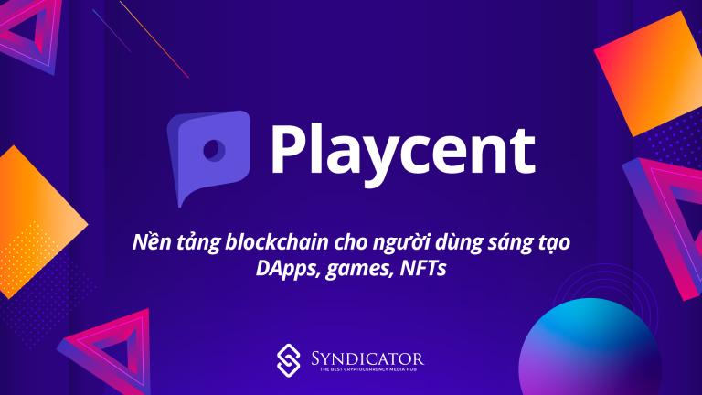 Playcent: Nền tảng blockchain cho người dùng sáng tạo DApps, games, NFTs | Syndicator