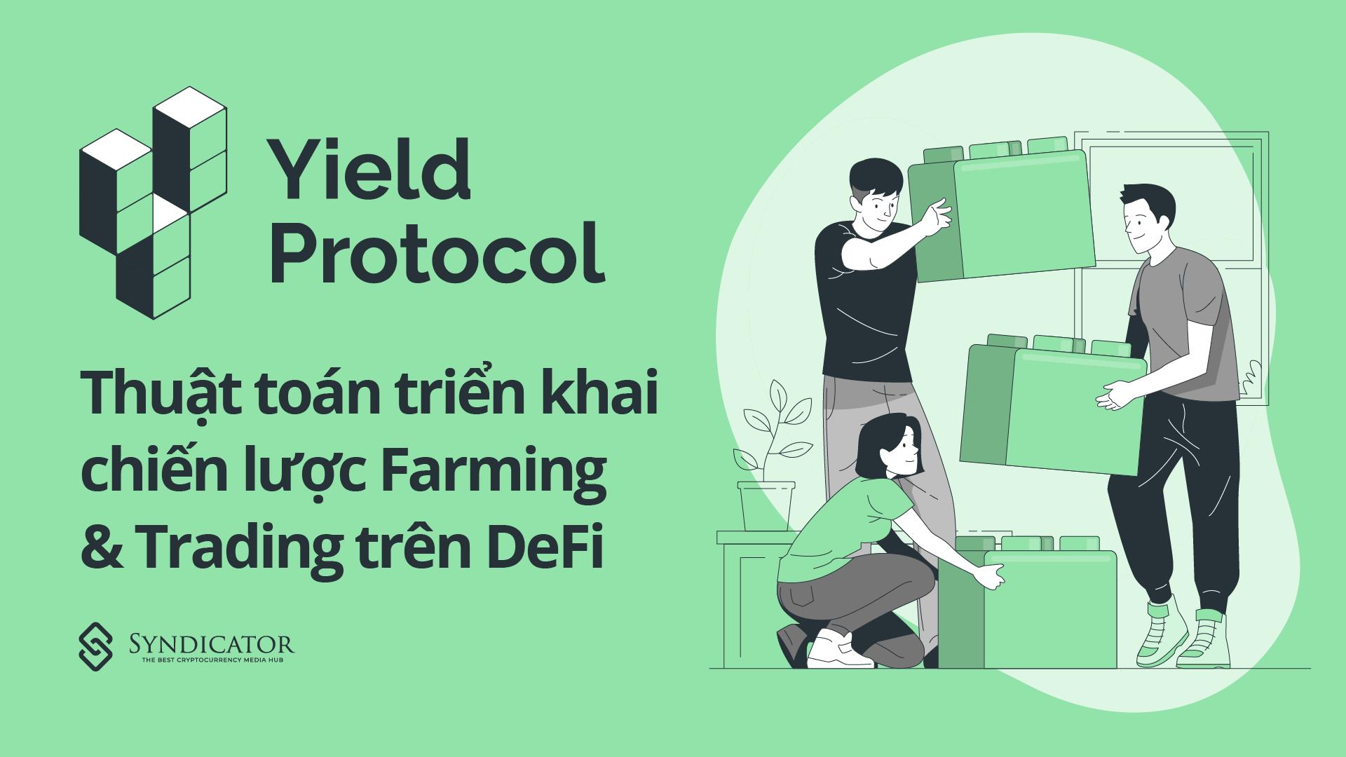 Yield Protocol: Thuật toán triển khai chiến lược farming & trading trên DeFi | Syndicator