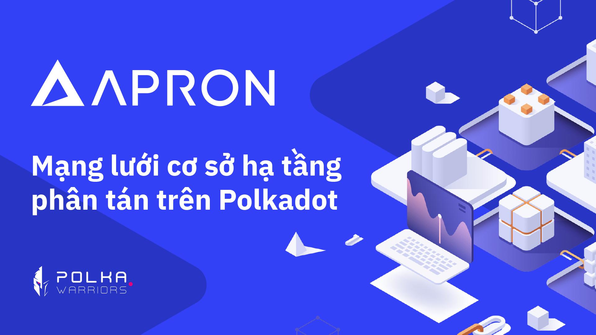 Apron Network: Mạng lưới cơ sở hạ tầng phân tán trên Polkadot - Syndicator