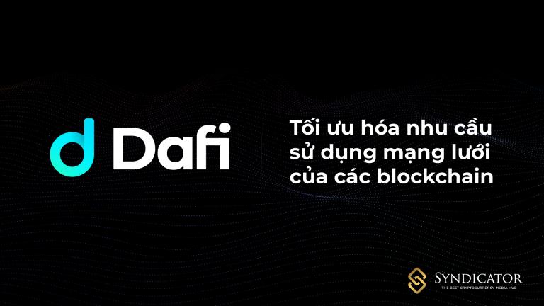 Dafi Protocol: Tối ưu hóa nhu cầu sử dụng mạng lưới của các blockchain - SYNDICATOR