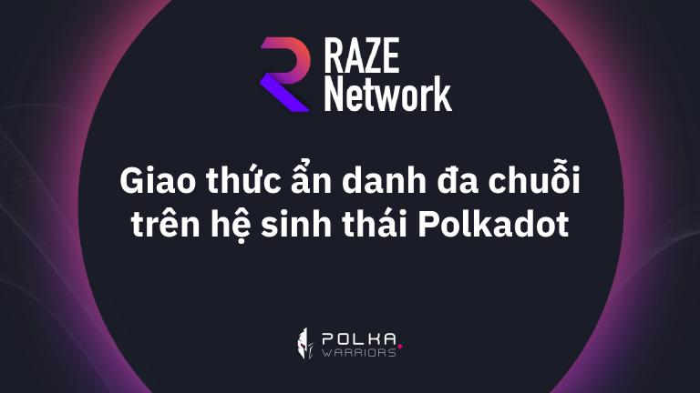Raze Network: Giao thức ẩn danh đa chuỗi trên hệ sinh thái Polkadot - Syndicator