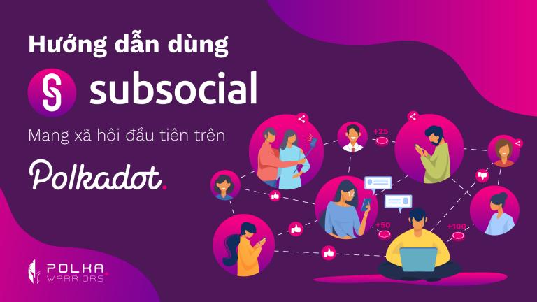 Hướng dẫn dùng SubSocial - Mạng xã hội đầu tiên trên Polkadot - SYNDICATOR