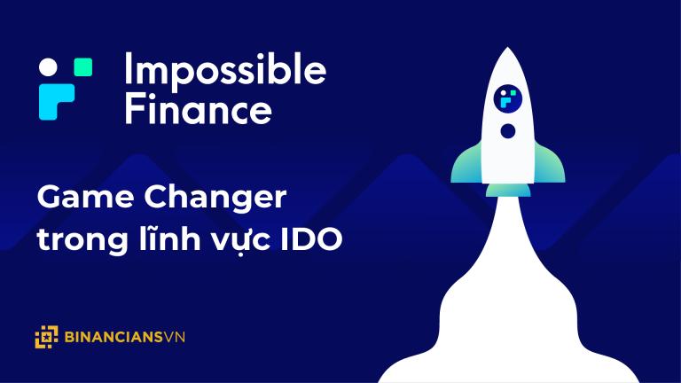 Tổng quan Impossible Finance - Game Changer trong lĩnh vực IDO